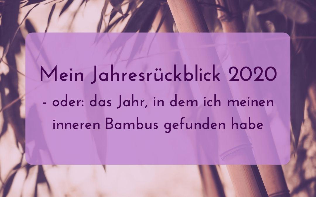 Mein Jahresrückblick 2020 – oder: das Jahr, in dem ich meinen inneren Bambus gefunden habe
