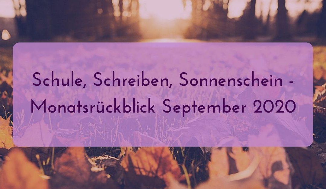 Schule, Schreiben, Sonnenschein – Monatsrückblick September 2020
